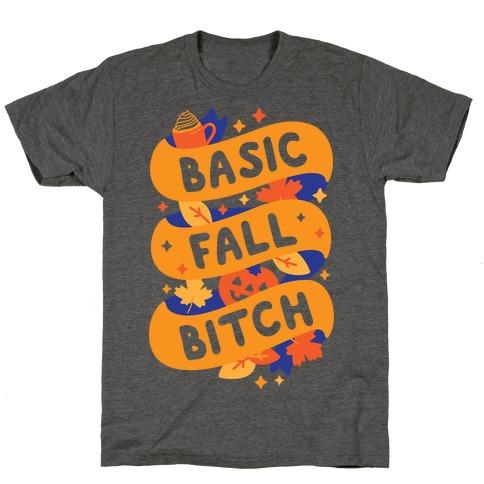 Basic Fall Bitch T-Shirt