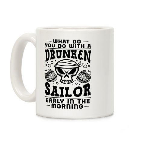 What Do You Do With A Drunken Sailor? Coffee Mug
