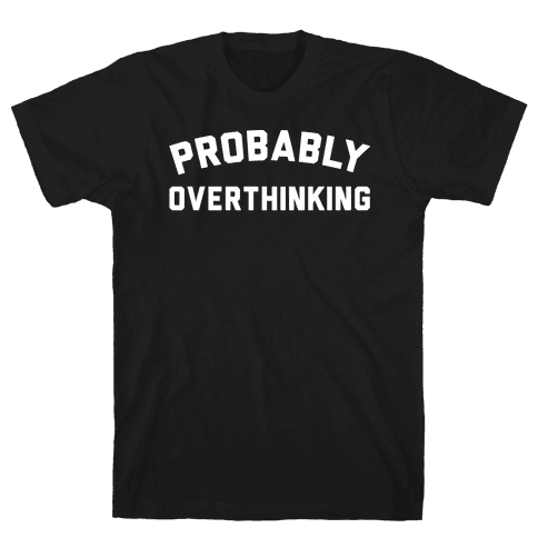 Probably Overthinking White Print Mens T-Shirt