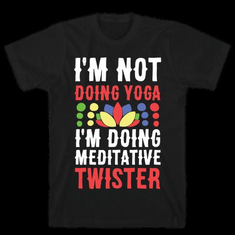 I'm Not Doing Yoga, I'm Doing Meditative Twister  Mens T-Shirt