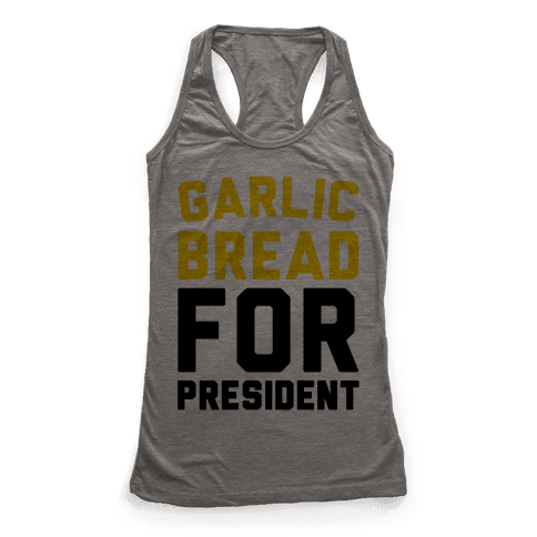 Garlic Bread For President  Racerback Tank Top