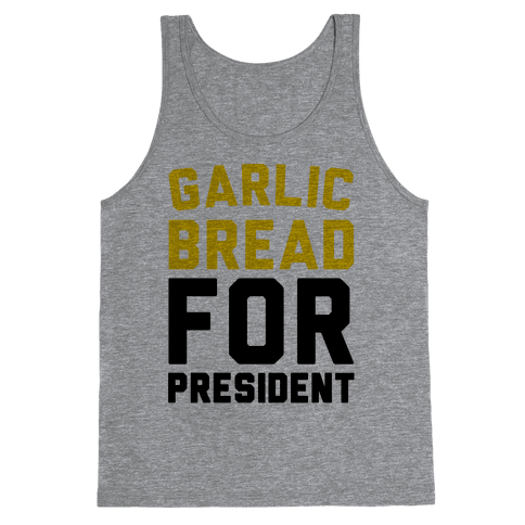Garlic Bread For President  Tank Top
