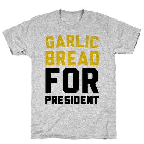 Garlic Bread For President T-Shirt