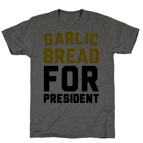Garlic Bread For President  Mens T-Shirt