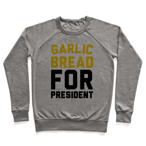 Garlic Bread For President  Pullover