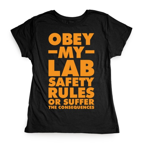 Obey My Lab Safety Rules or Suffer the Consequences Science Teacher Womens T-Shirt