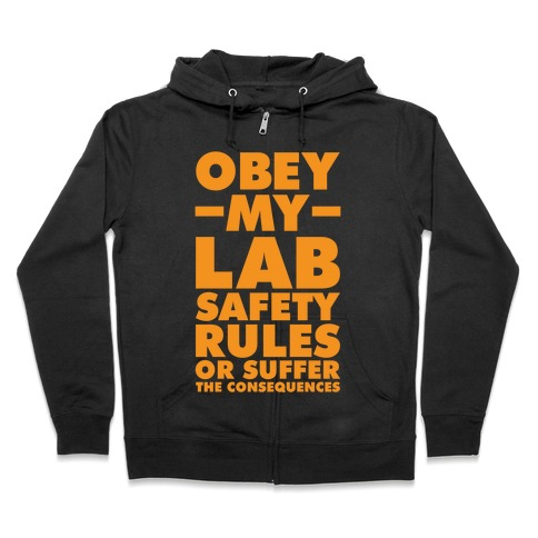 Obey My Lab Safety Rules or Suffer the Consequences Science Teacher Zip Hoodie