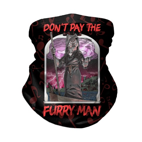 Don't Pay The Furry Man Neck Gaiter
