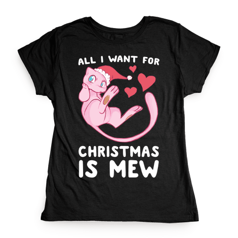 All I Want for Christmas is Mew Womens T-Shirt