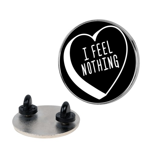 I Feel Nothing pin