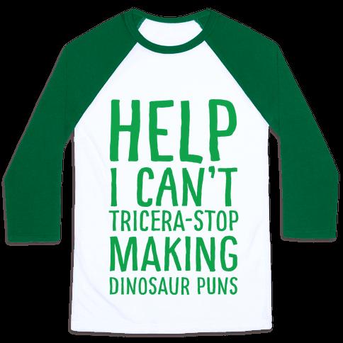 I Can't Tricera-STOP Making Dinosaur Puns Baseball Tee