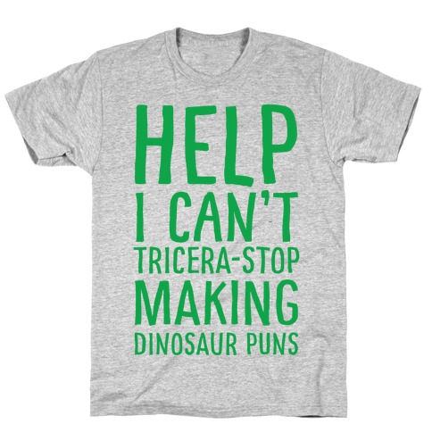 I Can't Tricera-STOP Making Dinosaur Puns T-Shirt