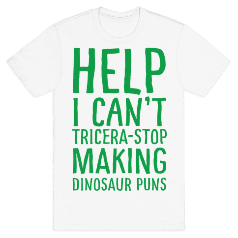 I Can't Tricera-STOP Making Dinosaur Puns Mens T-Shirt