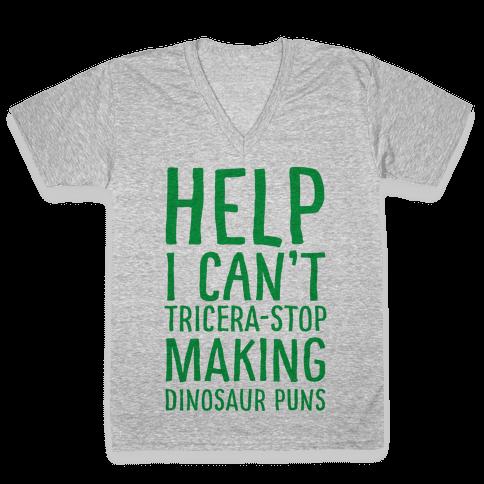 I Can't Tricera-STOP Making Dinosaur Puns V-Neck Tee Shirt