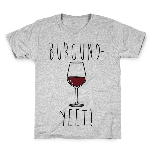 Burgund-Yeet! Wine Parody Kids T-Shirt