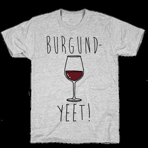 Burgund-Yeet! Wine Parody Mens/Unisex T-Shirt