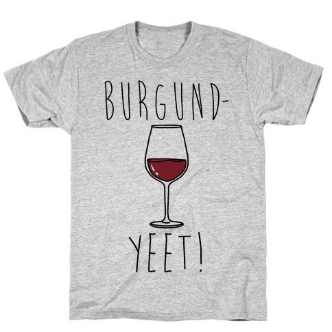 Burgund-Yeet! Wine Parody T-Shirt