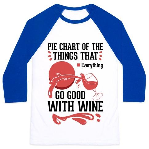 Everything Goes Good With Wine Baseball Tee
