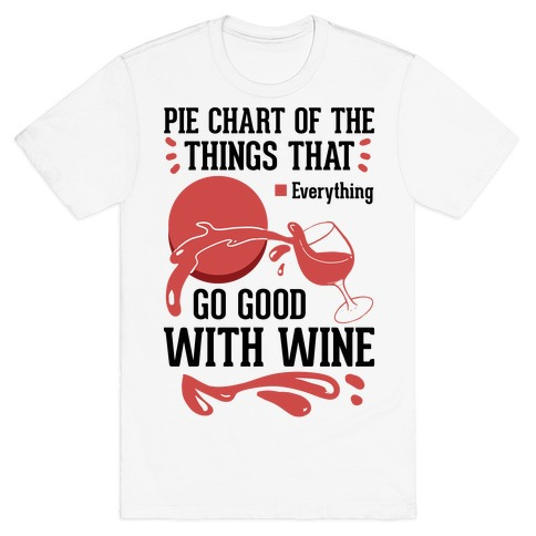 Everything Goes Good With Wine T-Shirt