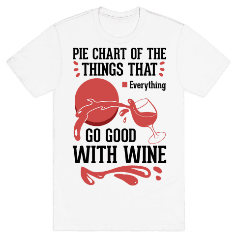 Everything Goes Good With Wine Mens T-Shirt