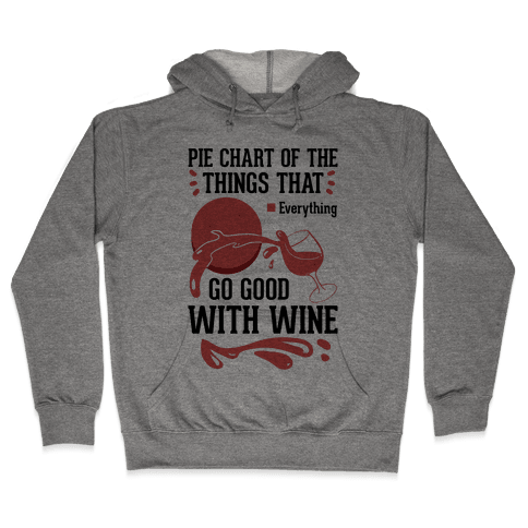 Everything Goes Good With Wine Hooded Sweatshirt