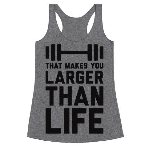 Larger Than Life Racerback Tank Top