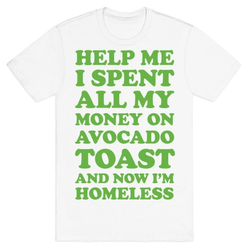 Help Me I Spent All My Money On Avocado Toast Mens T-Shirt