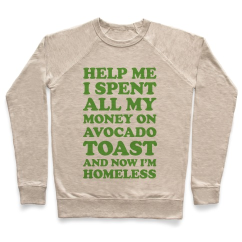 Help Me I Spent All My Money On Avocado Toast Pullover