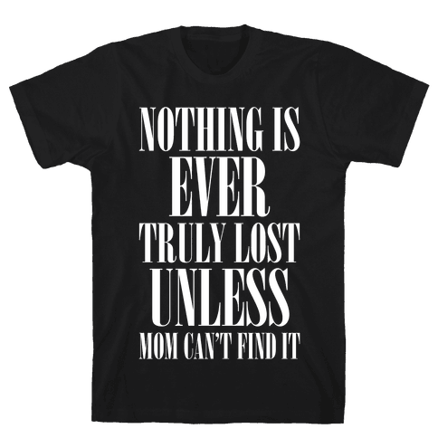 Nothing Is Ever Truly Lost Unless Mom Cant Find It