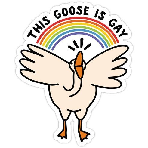 This Goose Is Gay Die Cut Sticker