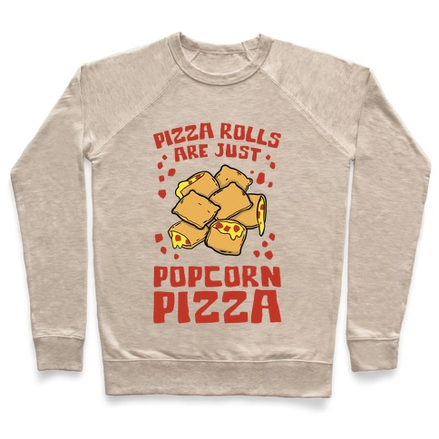 Pizza Rolls Are Just Popcorn Pizza Pullover