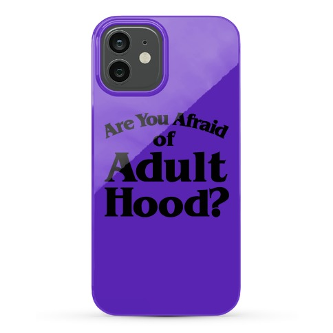 Are You Afraid of Adulthood Phone Case