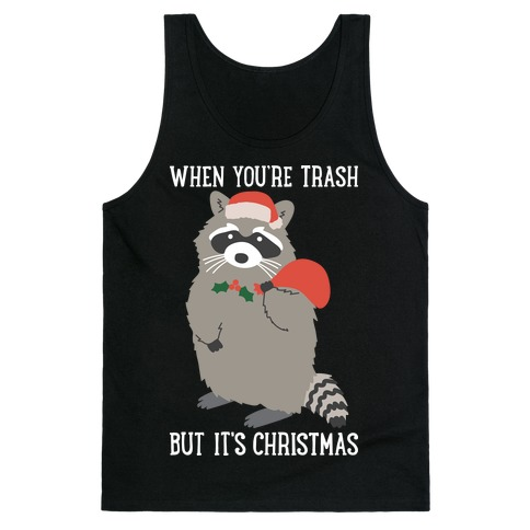 When You're Trash But It's Christmas Raccoon Tank Top