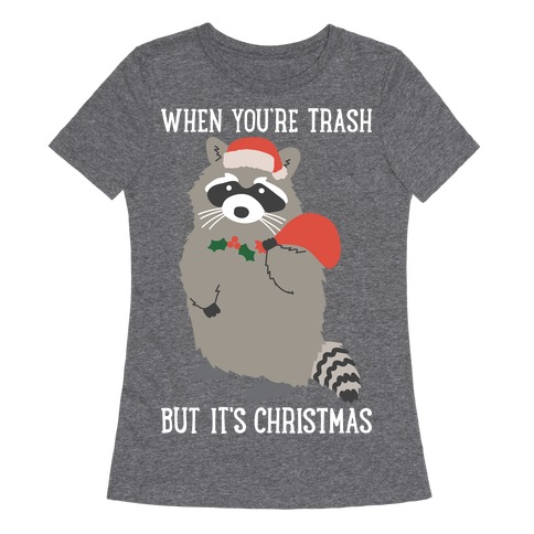 When You're Trash But It's Christmas Raccoon Womens T-Shirt