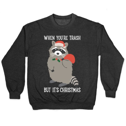 When You're Trash But It's Christmas Raccoon Pullover