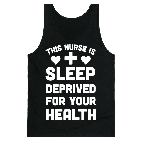 This Nurse Is Sleep Deprived For Your Health Tank Top
