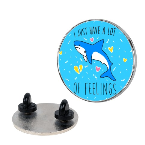 I Just Have A Lot Of Feelings - Shark Pin