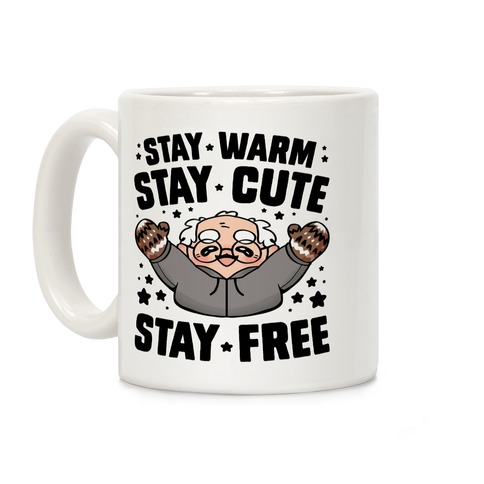 Stay Warm, Stay Cute, Stay Free Coffee Mug