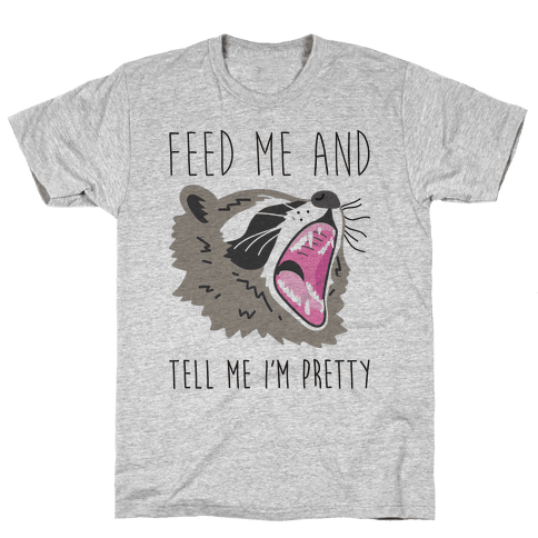 Feed Me And Tell Me I'm Pretty Raccoon Mens T-Shirt