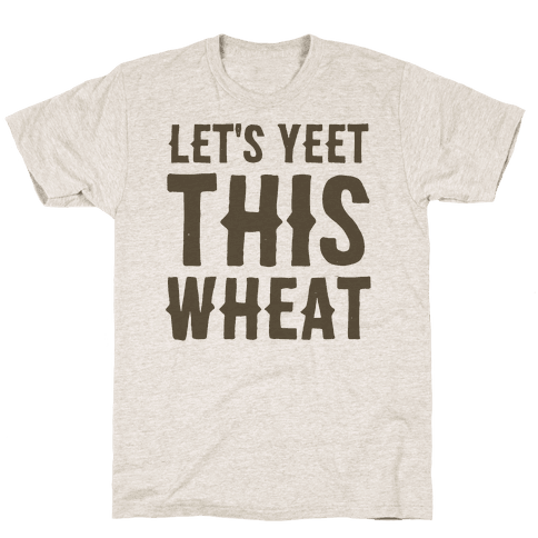 Let's Yeet This Wheat  Mens T-Shirt