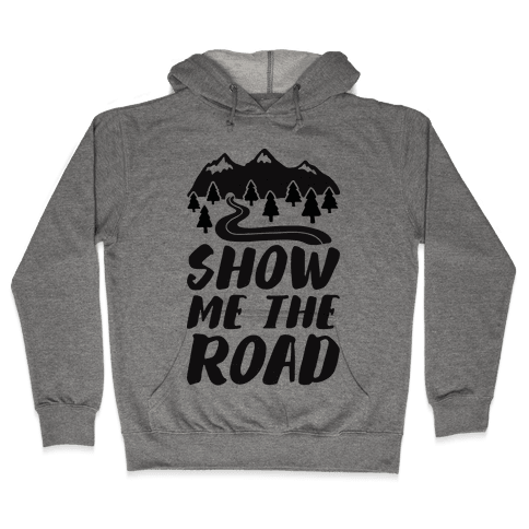 Show Me The Road Hooded Sweatshirt
