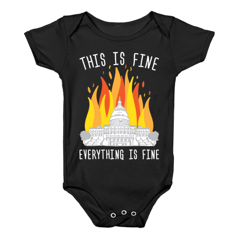 This Is Fine Everything Is Fine U.S. Capitol Baby Onesy