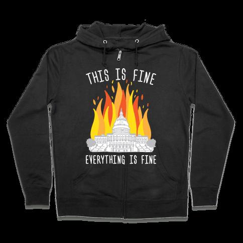 This Is Fine Everything Is Fine U.S. Capitol Zip Hoodie