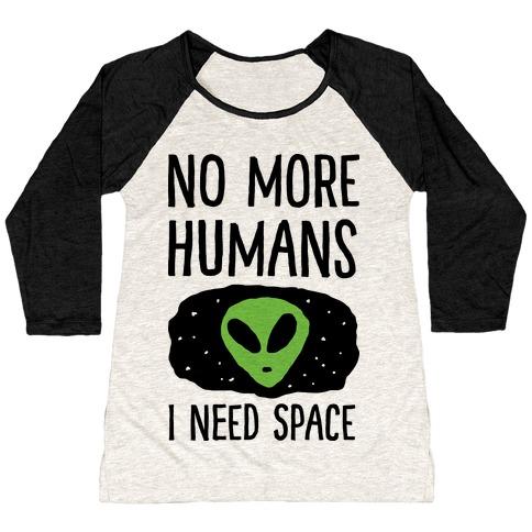 No More Humans I Need Space Alien Baseball Tee