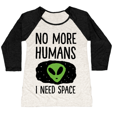 No More Humans I Need Space Alien
