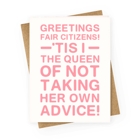 The Queen Of Not Taking Her Own Advice Greeting Card