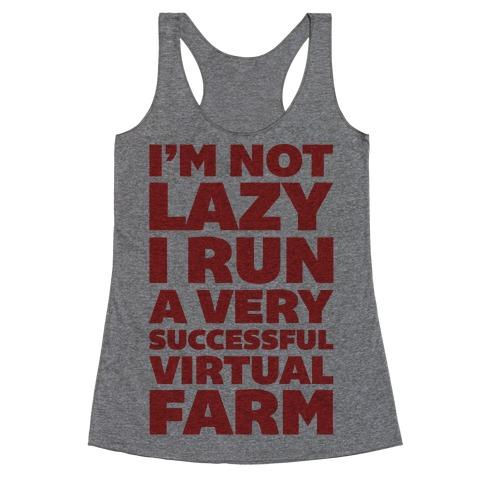 I'm Not Lazy I Run A Very Successful Virtual Farm Racerback Tank Top