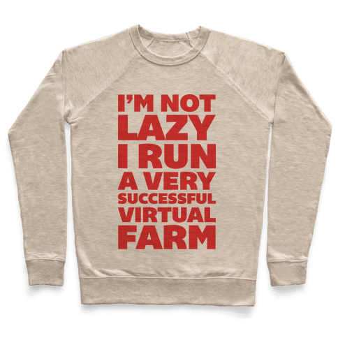 I'm Not Lazy I Run A Very Successful Virtual Farm Pullover