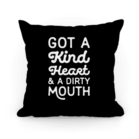 Got A Kind Heart and a Dirty Mouth Pillow