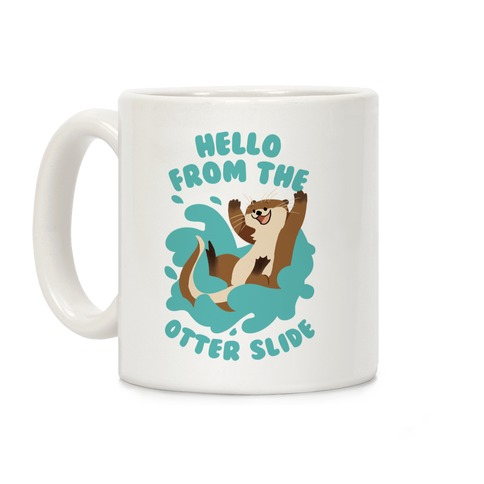 Hello From The Otter Slide Coffee Mug